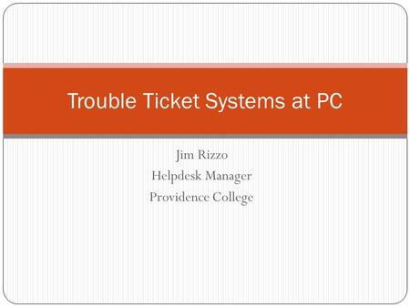 Jim Rizzo Helpdesk Manager Providence College Trouble Ticket Systems at PC.