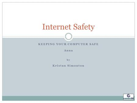 KEEPING YOUR COMPUTER SAFE Anna by Kristan Simonton Internet Safety.