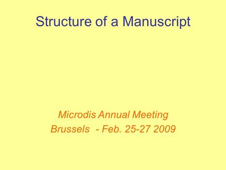 Structure of a Manuscript Microdis Annual Meeting Brussels- Feb. 25-27 2009.