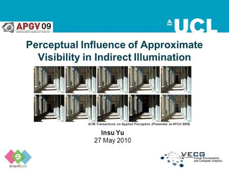 Perceptual Influence of Approximate Visibility in Indirect Illumination Insu Yu 27 May 2010 ACM Transactions on Applied Perception (Presented at APGV 2009)