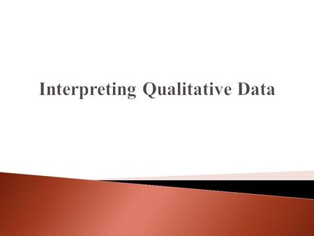 * When conducting qualitative research one is faced with the difficult task of interpreting the data. The following has been created to help make sense.