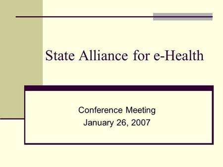 State Alliance for e-Health Conference Meeting January 26, 2007.
