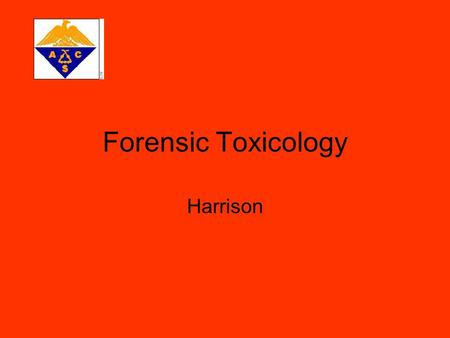Forensic Toxicology Harrison. Role of Forensic Toxicology Forensic toxicologists detect & identify drugs & poisons in body fluids, tissues, & organs in.