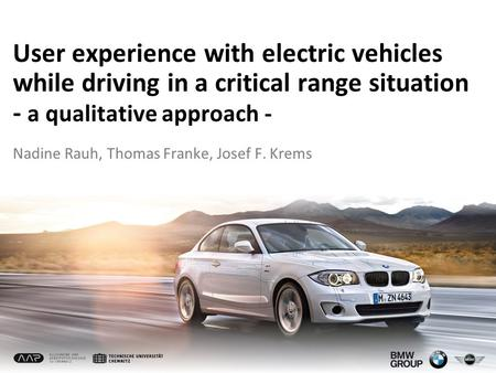 User experience with electric vehicles while driving in a critical range situation - a qualitative approach - Nadine Rauh, Thomas Franke, Josef F. Krems.
