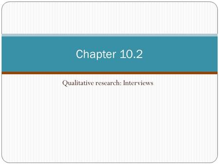 Qualitative research: Interviews Chapter 10.2. Interviews Semi-structured interviews: Involves the preparation of an interview guide that lists themes.
