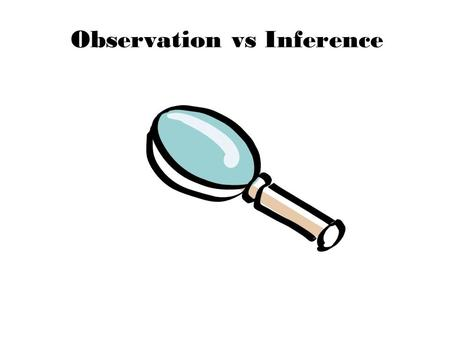 Observation vs Inference. Observation Using your 5 senses to gather information Can be QUANTITATIVE or QUALITATIVE  Qua l itative – Uses descriptive.