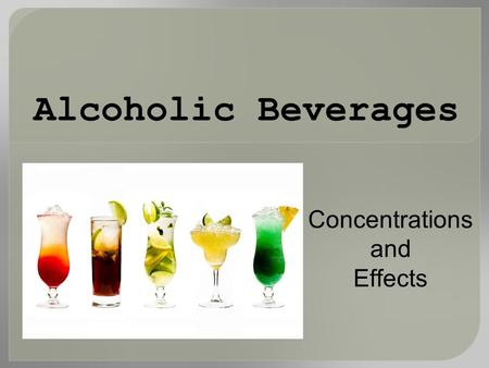 Alcoholic Beverages Concentrations and Effects. What is 'a drink'?