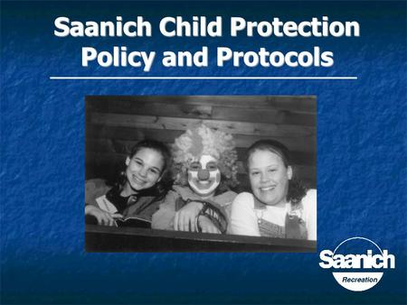 Click to add Text Saanich Child Protection Policy and Protocols.