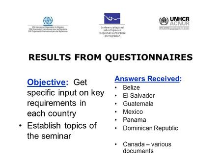 RESULTS FROM QUESTIONNAIRES Objective: Get specific input on key requirements in each country Establish topics of the seminar Answers Received: Belize.