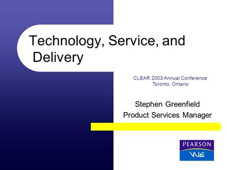 CLEAR 2003 Annual Conference Toronto, Ontario Technology, Service, and Delivery Stephen Greenfield Product Services Manager.