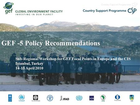 GEF -5 Policy Recommendations Sub-Regional Workshop for GEF Focal Points in Europe and the CIS Istanbul, Turkey 14-15 April 2010.