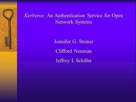 Kerberos: An Authentication Service for Open Network Systems Jennifer G. Steiner Clifford Neuman Jeffrey I. Schiller.