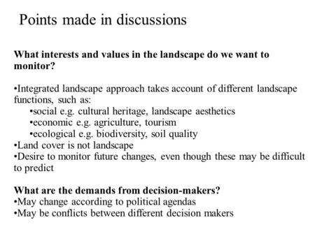 Points made in discussions What interests and values in the landscape do we want to monitor? Integrated landscape approach takes account of different landscape.