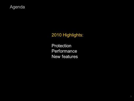 1 2010 Highlights: Protection Performance New features Agenda.