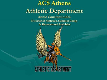 ACS Athens Athletic Department Annie Constantinides Director of Athletics, Summer Camp & Recreational Activities.