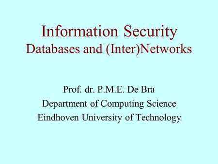 Information Security Databases and (Inter)Networks Prof. dr. P.M.E. De Bra Department of Computing Science Eindhoven University of Technology.