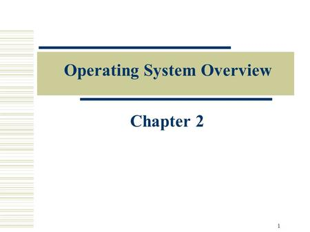1 Operating System Overview Chapter 2. 2 Operating System  A program that controls the execution of application programs  An interface between applications.