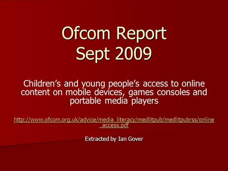 Ofcom Report Sept 2009 Children's and young people's access to online content on mobile devices, games consoles and portable media players