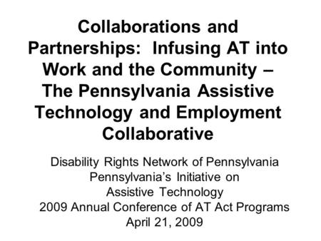 Collaborations and Partnerships: Infusing AT into Work and the Community – The Pennsylvania Assistive Technology and Employment Collaborative Disability.
