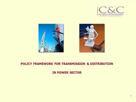 CHITALE & CHITALE PARTNERS 1 POLICY FRAMEWORK FOR TRANSMISSION & DISTRIBUTION IN POWER SECTOR ADVOCATES & LEGAL CONSULTANTS ONGCONGC.