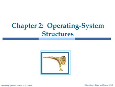 Silberschatz, Galvin and Gagne ©2009 Operating System Concepts – 8 th Edition, Chapter 2: Operating-System Structures.