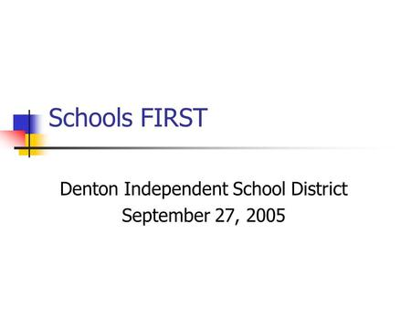 Schools FIRST Denton Independent School District September 27, 2005.
