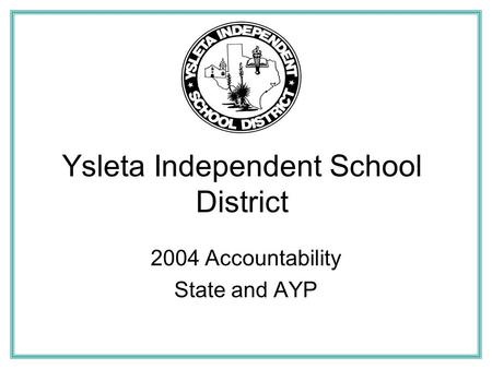 Ysleta Independent School District 2004 Accountability State and AYP.