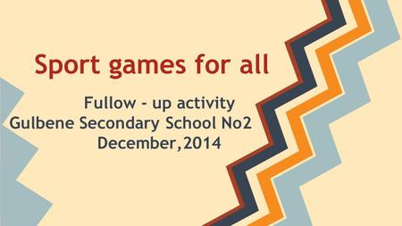 Sport games for all Fullow - up activity Gulbene Secondary School No2 December,2014.