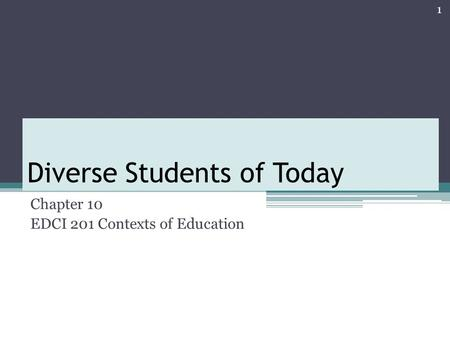Diverse Students of Today Chapter 10 EDCI 201 Contexts of Education 1.