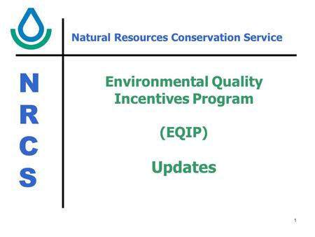 NRCSNRCS 1 Natural Resources Conservation Service Environmental Quality Incentives Program (EQIP) Updates.