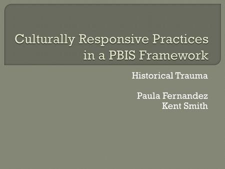 Historical Trauma Paula Fernandez Kent Smith.  Who we are  Who you are Diverse schools? Urban/suburban/rural? Admin? Parent team members? Teachers,