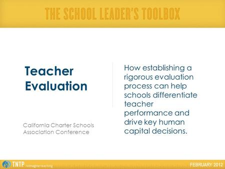 FEBRUARY 2012 How establishing a rigorous evaluation process can help schools differentiate teacher performance and drive key human capital decisions.