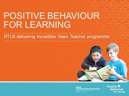 POSITIVE BEHAVIOUR FOR LEARNING RTLB delivering Incredible Years Teacher programme.