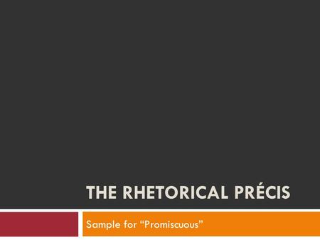 "THE RHETORICAL PRÉCIS Sample for ""Promiscuous"". The Rhetorical Précis  In 1988, Margret Woodworth reported on a reading/writing method that demonstrated."