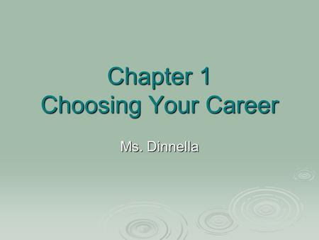 Chapter 1 Choosing Your Career Ms. Dinnella. What careers are you thinking about pursuing?