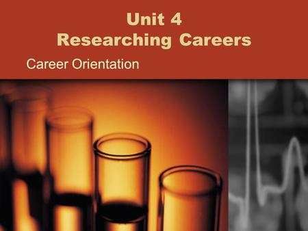 Unit 4 Researching Careers Career Orientation. Research To find out more by reading and talking to people Career Research –Visit job sites –Talk with.