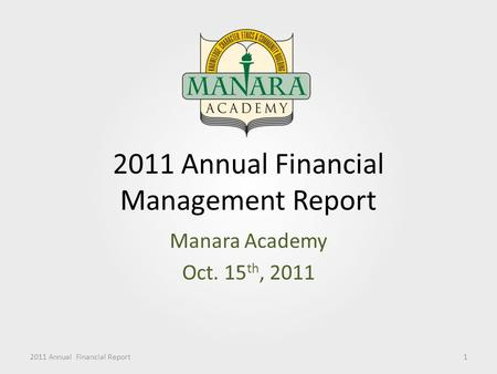 2011 Annual Financial Management Report Manara Academy Oct. 15 th, 2011 2011 Annual Financial Report1.