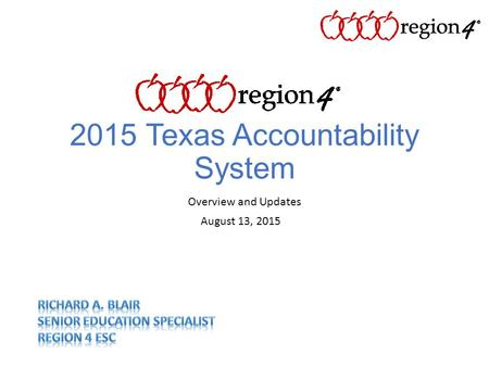 2015 Texas Accountability System Overview and Updates August 13, 2015.