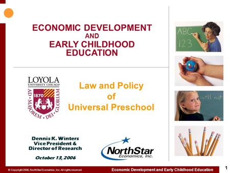 © Copyright 2006, NorthStar Economics, Inc. All rights reserved. 10/13/06 ECONOMIC DEVELOPMENT AND EARLY CHILDHOOD EDUCATION Economic Development and Early.