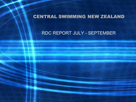 CENTRAL SWIMMING NEW ZEALAND RDC REPORT JULY - SEPTEMBER.