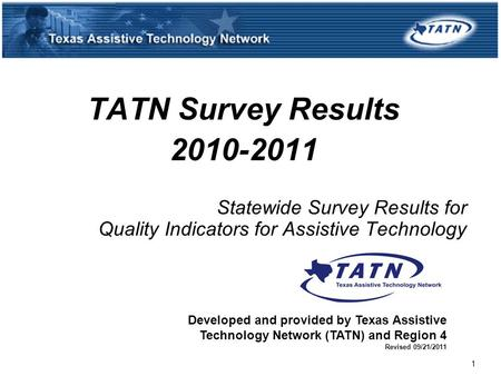 TATN Survey Results 2010-2011 Statewide Survey Results for Quality Indicators for Assistive Technology Developed and provided by Texas Assistive Technology.