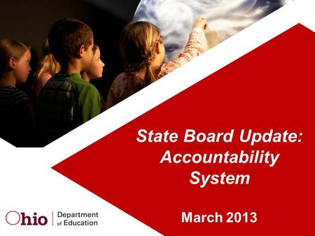 State Board Update: Accountability System March 2013.