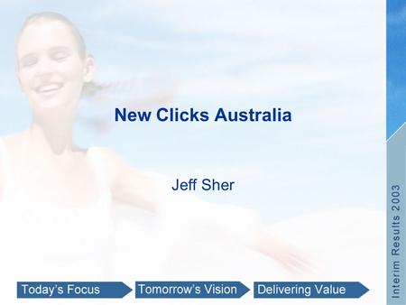 New Clicks Australia Jeff Sher. New Clicks Australia Margin productivity – Priceline Building pharmacy capability New positioning – House Store growth.