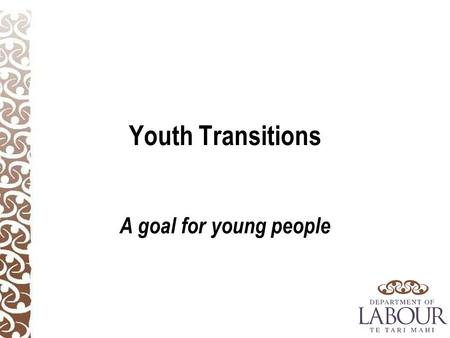 Youth Transitions A goal for young people. Why focus on youth? Most youth make successful transition to study or work However, at any one time 7– 8.4%