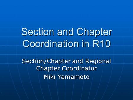 Section and Chapter Coordination in R10 Section/Chapter and Regional Chapter Coordinator Miki Yamamoto.