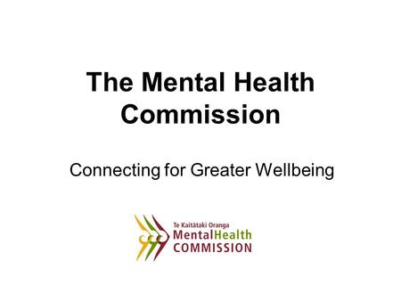 The Mental Health Commission Connecting for Greater Wellbeing.