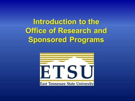 Introduction to the Office of Research and Sponsored Programs.