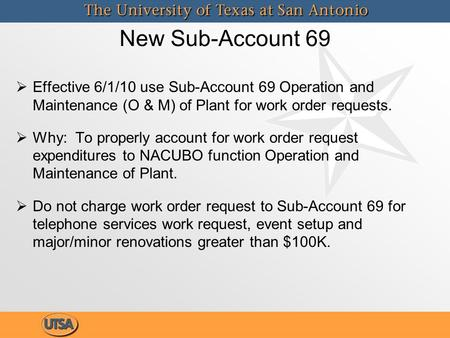 New Sub-Account 69  Effective 6/1/10 use Sub-Account 69 Operation and Maintenance (O & M) of Plant for work order requests.  Why: To properly account.