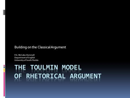 Building on the Classical Argument P.A. McCabe-Remmell Department of English University of South Florida.