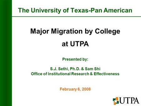 The University of Texas-Pan American Presented by: S.J. Sethi, Ph.D. & Sam Shi Office of Institutional Research & Effectiveness Major Migration by College.